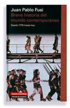 Juan Pablo Fusi: Breve historia del mundo contemporáneo. Desde 1776 hasta hoy. Galaxia Gutenberg /Círculo de Lectores. Barcelona, 2013, 296 ...