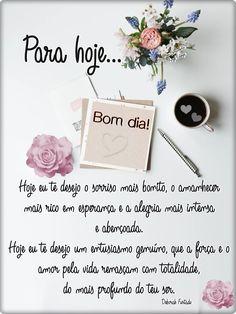 Bom dia!_________ Para hoje eu te desejo o sorriso mais bonito, o amanhecer mais rico em esperança e a alegria mais intensa e abençoada. Hoje eu te des... - _♥○○Meus Pensamentos○○♥_ - Google+