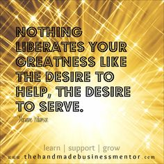 Nothing liberates your greatness like the desire to help, the desire to serve. Marianne Williamson