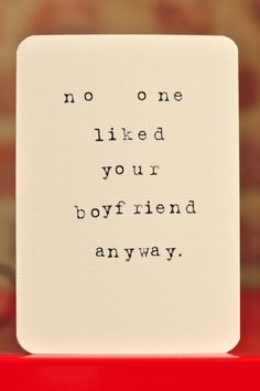 Mardy Mabel Relationship Break Up Card: no one liked your boyfriend anyway.. £3.00, via Etsy.
