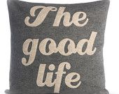 """THE GOOD LIFE - recycled felt applique pillow  16"""" x 16"""" - more colors available"""