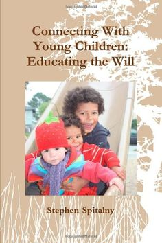 A guide to the world of the young child, this book is an amazing resource for developing capacities for true connecting with young children as a support to their own development.