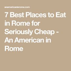7 Best Places to Eat in Rome for Seriously Cheap - An American in Rome