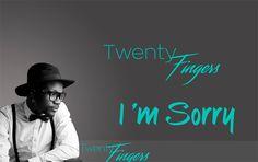 Twenty Fingers  Im Sorry