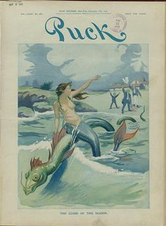 This was the September 17, 1913 cover of humor journal Puck Magazine, featuring summer symbolized as a lovely mermaid on the back of a sea s...