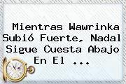 http://tecnoautos.com/wp-content/uploads/imagenes/tendencias/thumbs/mientras-wawrinka-subio-fuerte-nadal-sigue-cuesta-abajo-en-el.jpg Wawrinka. Mientras Wawrinka subió fuerte, Nadal sigue cuesta abajo en el ..., Enlaces, Imágenes, Videos y Tweets - http://tecnoautos.com/actualidad/wawrinka-mientras-wawrinka-subio-fuerte-nadal-sigue-cuesta-abajo-en-el/