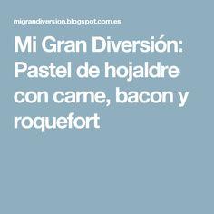 Mi Gran Diversión: Pastel de hojaldre con carne, bacon y roquefort
