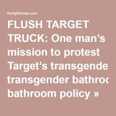 FLUSH TARGET TRUCK: One man's mission to protest Target's transgender bathroom policy » The Right Scoop -