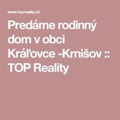 Predáme rodinný dom v obci Kráľovce -Krnišov :: TOP Reality Top, Crop Shirt, Shirts