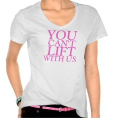 can't lift with us shirts