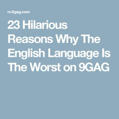 23 Hilarious Reasons Why The English Language Is The Worst on 9GAG