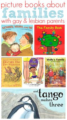 9 Picture Books For Kids About Families with Gay and Lesbian parents. We only have one of these so far... we're big believers that love makes a family, so I think we'll be purchasing some more soon.