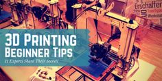 11 Experts Share Their Top 3D Printing Beginner Tips - http://3dprintingforbeginners.com/3d-printing-tips/