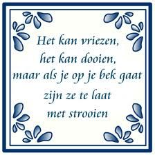 Winterspreuk Het kan vriezen of dooien Words Quotes, Wise Words, Sayings, Best Quotes, Funny Quotes, Dutch Words, Dutch Quotes, Lol, Funny Fails