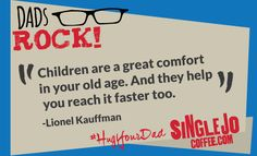 Children are a great comfort in your old age & they help you reach it faster too! #HugYourDad #truth :) #funny