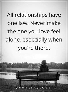 Relationship Quotes All Relationships Have One Law. Never Make The One You Love  Feel Alone
