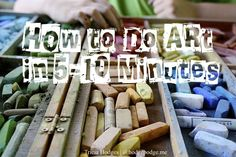 How to Do Art in 5-10 Minutes www.hodgepodge.me