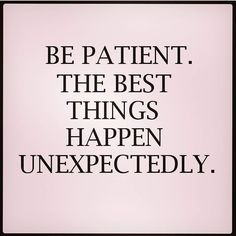 Be patient. The best things happen unexpectedly Great Quotes, Quotes To Live By, Me Quotes, Motivational Quotes, Inspirational Quotes, English Frases, Cool Words, Wise Words, Affirmations