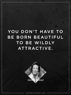 """""""You don't have to have to be born beautiful to be wildly attractive."""" - Diana Vreeland #WWWQuotesToLiveBy"""