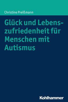 """Anlässlich des Erscheinens des Bandes """"Glück und Lebenszufriedenheit für Menschen mit Autismus führten wir mit der Autorin Dr. Christine Preißmann das folgende schriftliche Interview: http://blog.kohlhammer.de/psychologie/gluck-und-lebenszufriedenheit-fur-menschen-mit-autismus/"""