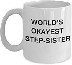 Funny Mug, Gifts for Step Sisters - World's Okayest Step Sister - Porcelain White Funny Coffee Mug Romantic Gifts For Husband, Best Gift For Wife, Valentine Gift For Wife, Christmas Gifts For Husband, Anniversary Gifts For Husband, Birthday Gifts For Girlfriend, St Patrick's Day Gifts, Gifts In A Mug, Mom Gifts