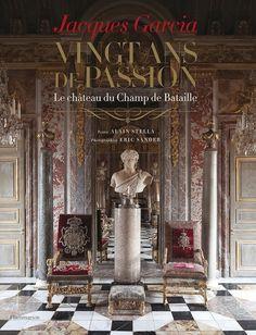 Jacques Garcia, Vingt ans de passion, le château du Champ de Bataille - Textes de Alain Stella - Flammarion 2013