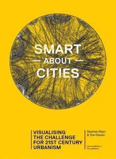 New Book: Smart About Cities : Visualising the Challenge for 21st Century Urbanism / editors Maarten Hajer and Ton Dassen, 2014.