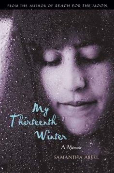 "The 2005 winner of the Schneider Family Book Award in the Teen Book category was ""My Thirteenth Winter: A Memoir"" by Samantha Abeel."