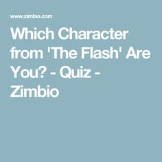 Which Character from 'The Flash' Are You? - Quiz - Zimbio