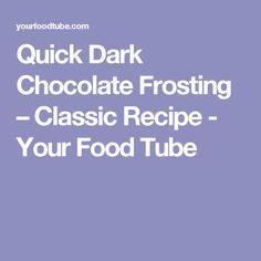 Quick Dark Chocolate Frosting – Classic Recipe - Your Food Tube