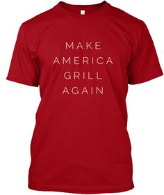 Make America Grill Again Funny T Shirt Deep Red T-Shirt Front