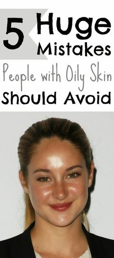 Healthy Living Vibe: 5 Huge Mistakes People with Oily Skin Should Avoid