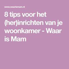 8 tips voor het (her)inrichten van je woonkamer - Waar is Mam