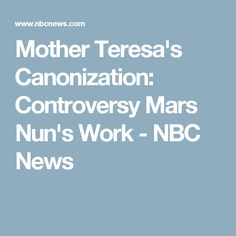 Mother Teresa's Canonization: Controversy Mars Nun's Work - NBC News