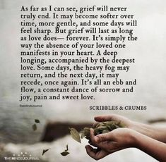 As Far As I Can See, Grief Will Never Truly End. Because if Grief truly ends, then love 💕 would be forever lost Missing You Quotes For Him, Quotes To Live By, Missing You Love, Loss Quotes, Me Quotes, Qoutes, Condolences Quotes, In Memory Quotes, Quotations