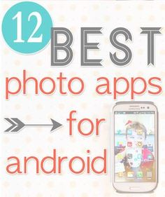 12 of the Best Photo Apps for Android Phones