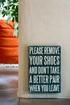 Bluebell Home modern-entry Post funny house rules. Humor helps put people at ease. Sometimes there are things you'd like to remind visitors about, but you want to do it nicely. There's nothing like making a joke to get the message across without offense. Shoes Off Sign, Remove Shoes Sign, House Rules Sign, Modern Entry, Real Estate Humor, Take Off Your Shoes, Funny Signs, Funny Welcome Signs, Home Signs