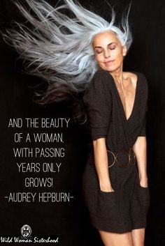And the beauty of a woman, with passing years only grows! ― Audrey Hepburn