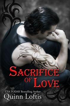 Sacrifice of Love (The Grey Wolves, #7) by Quinn Loftis.  Expected Publication: Sept 13, 2013.