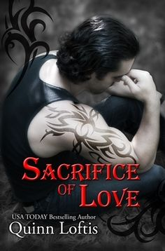 Sacrifice of Love (The Grey Wolves, #7) by Quinn Loftis.  Expected Publication: Sept 13, 2013.