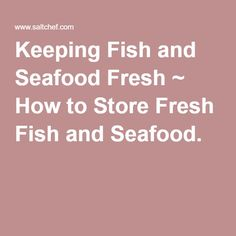 Keeping Fish and Seafood Fresh ~ How to Store Fresh Fish and Seafood.