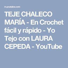 TEJE CHALECO MARÍA - En Crochet fácil y rápido - Yo Tejo con LAURA CEPEDA - YouTube