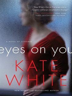 """Eyes on You, A Novel of Suspense by Kate White. """"A rising media star must battle a diabolical enemy in this riveting tale of psychological suspense from Kate White, the New York Times bestselling author of The Sixes and Hush. Book Club Books, Good Books, Books To Read, Big Books, Reading Lists, Book Lists, Reading Room, Best Books Of 2014, After Life"""