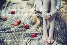 Nero come la notte dolce come l'amore caldo come l'inferno: Io non credo al passato che ritorna, io credo al p...