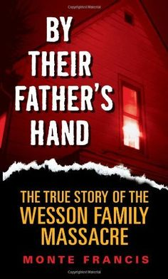 By Their Fathers Hand: The True Story of the Wesson Family Massacre by Monte Francis, http://www.amazon.com/dp/006087824X/ref=cm_sw_r_pi_dp_GZnPrb1BCN9MN