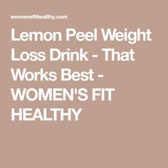 Lemon Peel Weight Loss Drink - That Works Best - WOMEN'S FIT HEALTHY