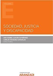 Sociedad, justicia y discapacidad/Ana Isabel Luaces Gutiérrez Thomson Reuters Aranzadi, 2021