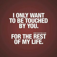 Welcome to the world famous Kinky Quotes! Enjoy thousands of our original naughty quotes about sex, love and relationships and share them with someone! Beautiful Couple Quotes, Sexy Love Quotes, Naughty Quotes, Romantic Love Quotes, Love Quotes For Him, Kinky Quotes, Sex Quotes, True Quotes, Status Quotes
