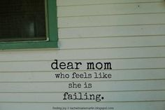 Dear sweet mom who feels like she is failing- such an inspiring article from @Rachel Martin