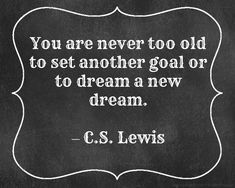 """""""You are never too old to set another goal or to dream a new dream."""" #Fitness #Inspiration #Quote"""